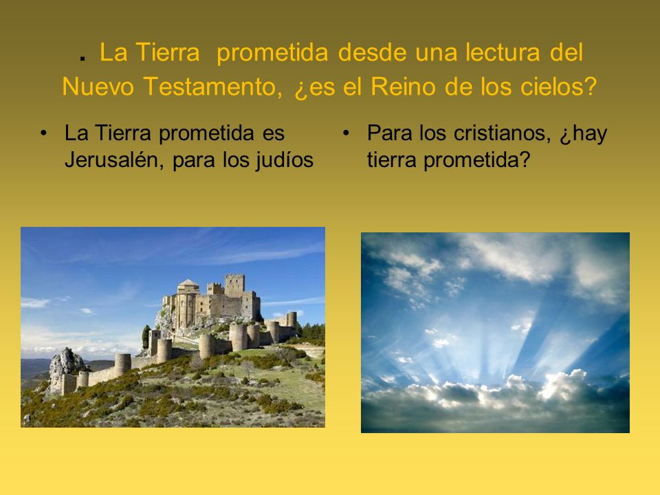 . La Tierra prometida desde una lectura del Nuevo Testamento, ¿es el Reino de los cielos? La Tierra prometida es Jerusalén, para los judíos Para los c