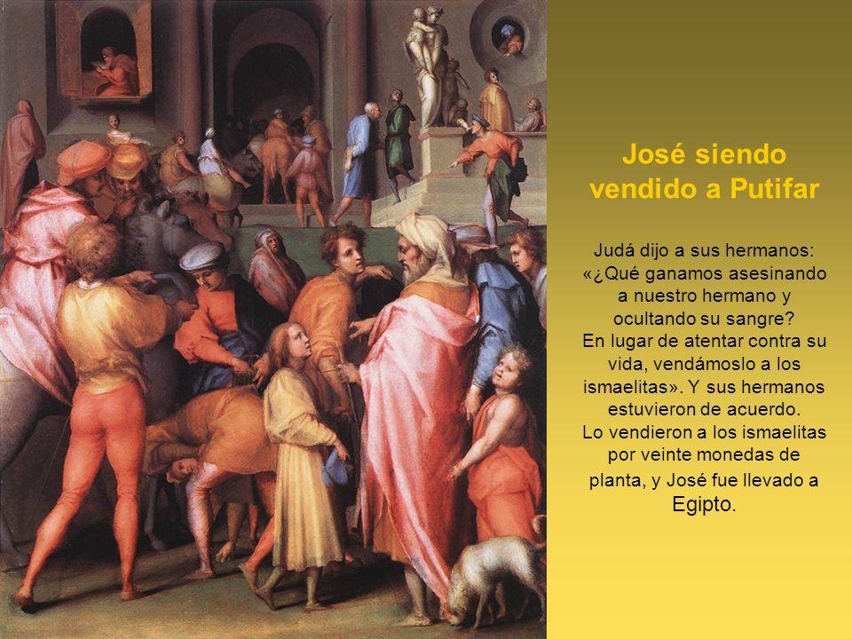José siendo vendido a Putifar Judá dijo a sus hermanos: «¿Qué ganamos asesinando a nuestro hermano y ocultando su sangre? En lugar de atentar contra s
