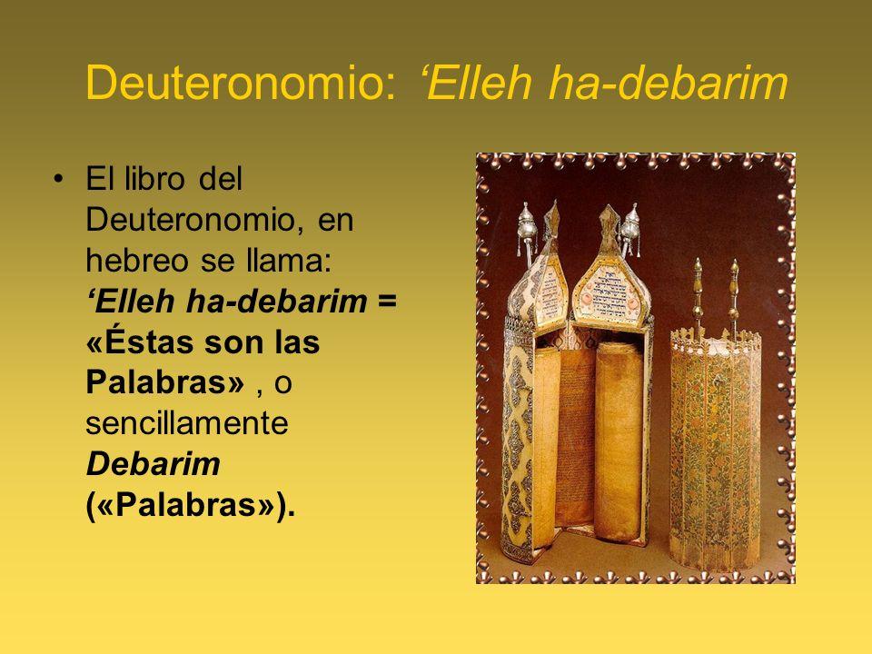 Deuteronomio: Elleh ha-debarim El libro del Deuteronomio, en hebreo se llama: Elleh ha-debarim = «Éstas son las Palabras», o sencillamente Debarim («Palabras»).