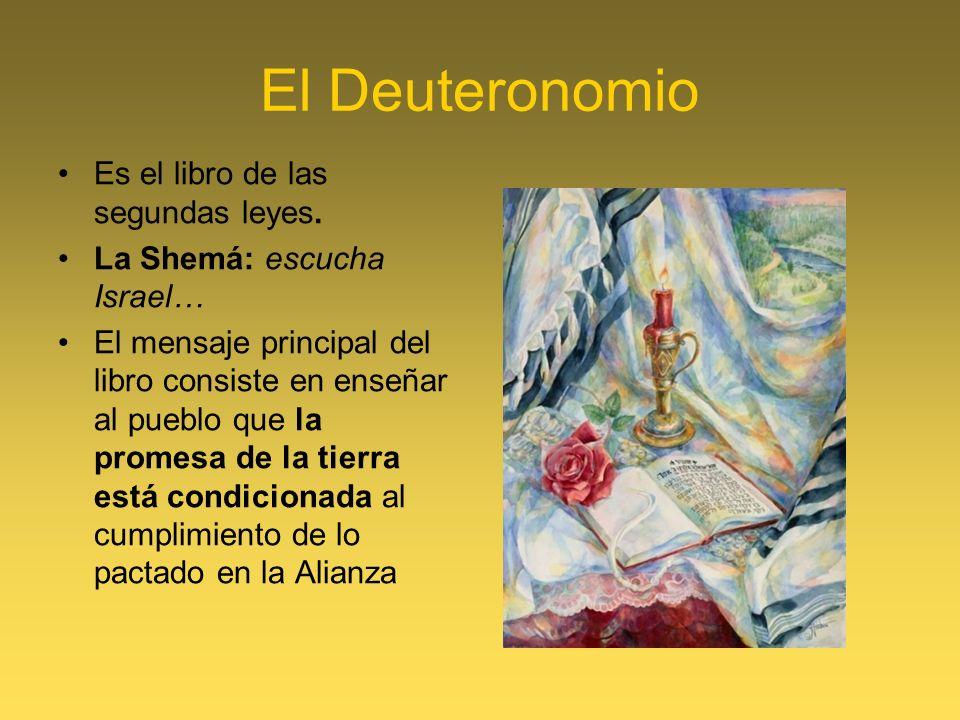 El Deuteronomio Es el libro de las segundas leyes. La Shemá: escucha Israel… El mensaje principal del libro consiste en enseñar al pueblo que la prome