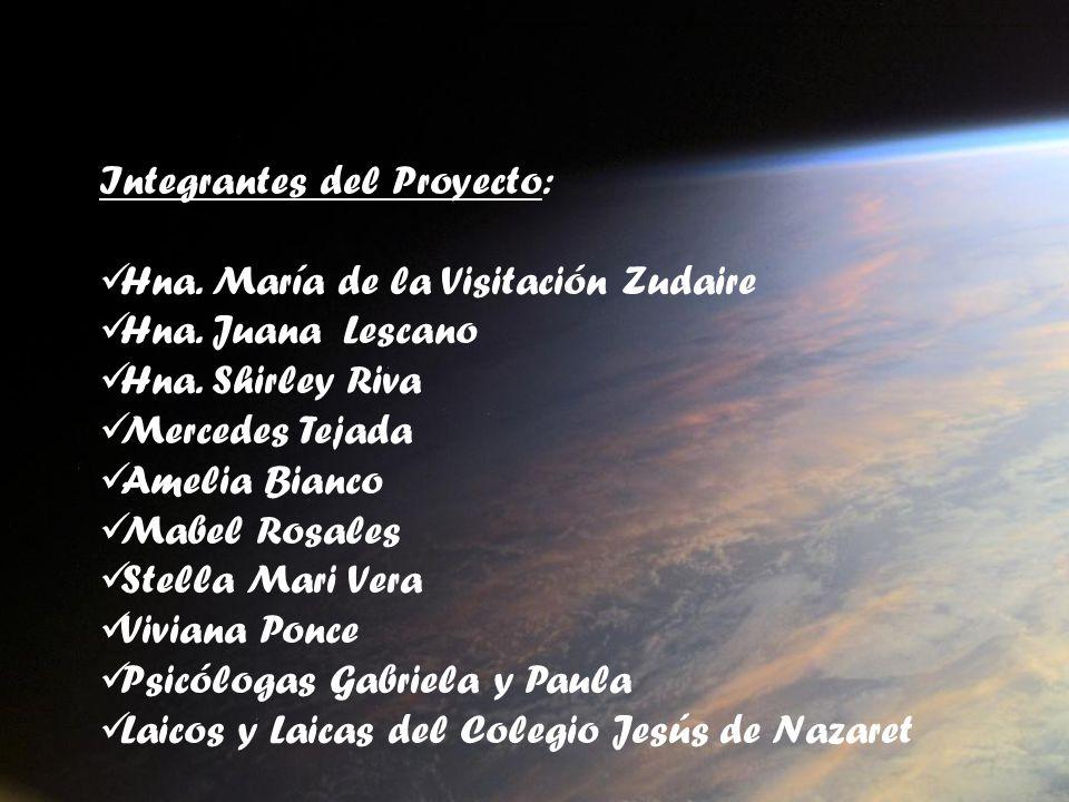 Integrantes del Proyecto: Hna. María de la Visitación Zudaire Hna. Juana Lescano Hna. Shirley Riva Mercedes Tejada Amelia Bianco Mabel Rosales Stella