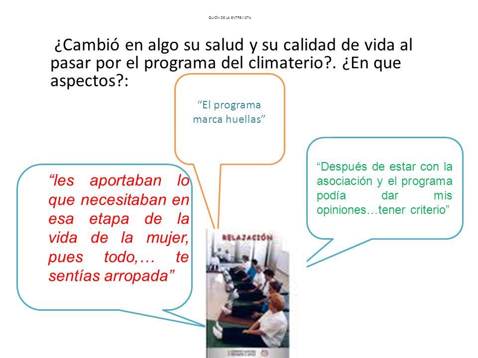 GUIÓN DE LA ENTREVISTA ¿Cambió en algo su salud y su calidad de vida al pasar por el programa del climaterio .