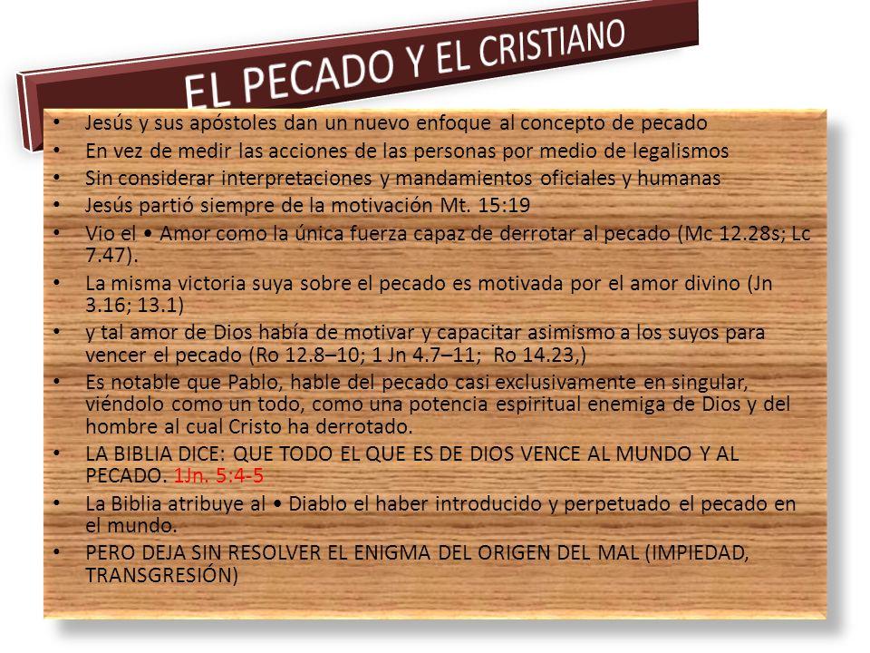 Jesús y sus apóstoles dan un nuevo enfoque al concepto de pecado En vez de medir las acciones de las personas por medio de legalismos Sin considerar i