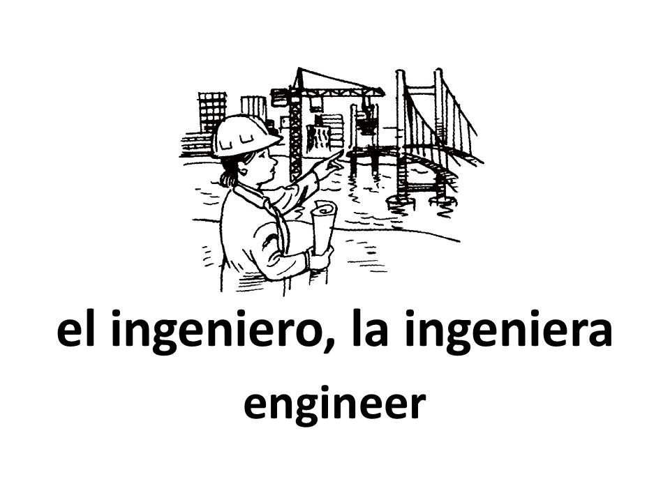el ingeniero, la ingeniera engineer