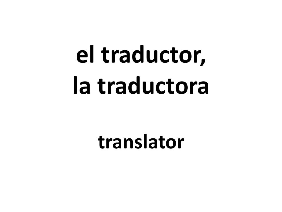 el traductor, la traductora translator