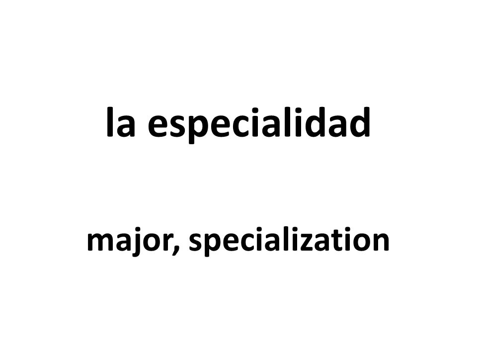 la especialidad major, specialization