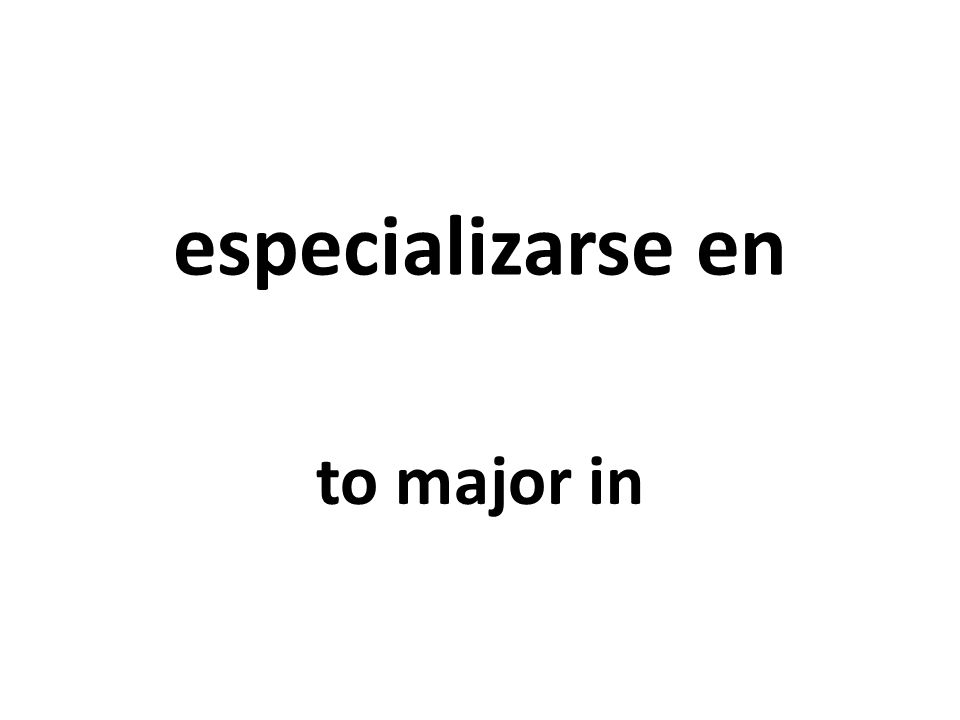 especializarse en to major in