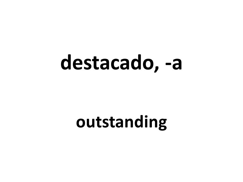 destacado, -a outstanding