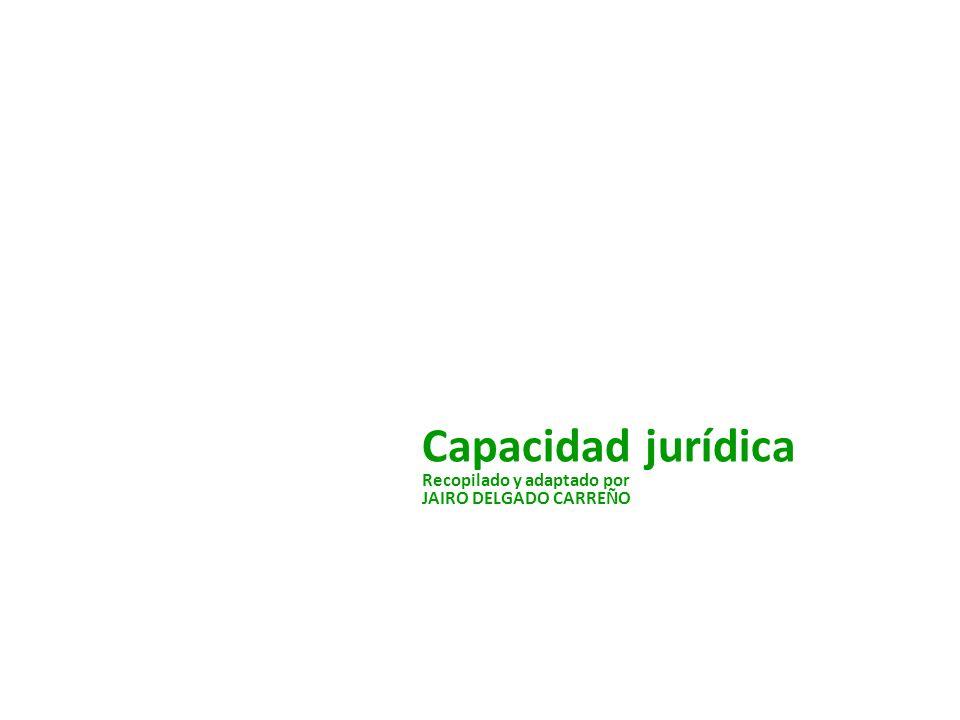 Capacidad jurídica Recopilado y adaptado por JAIRO DELGADO CARREÑO