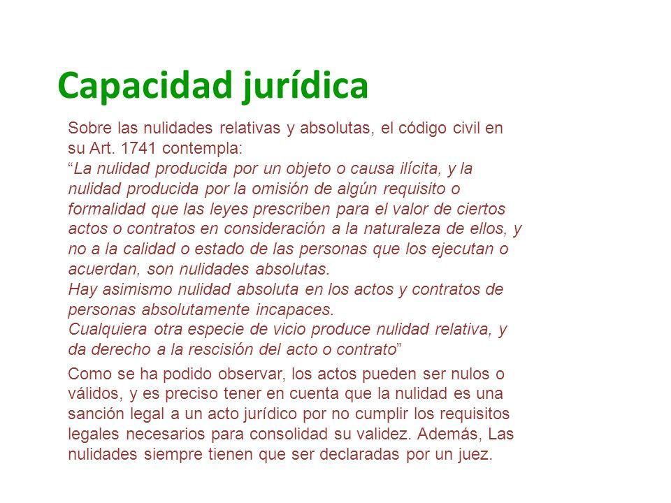 Capacidad jurídica Sobre las nulidades relativas y absolutas, el código civil en su Art. 1741 contempla:La nulidad producida por un objeto o causa ilí
