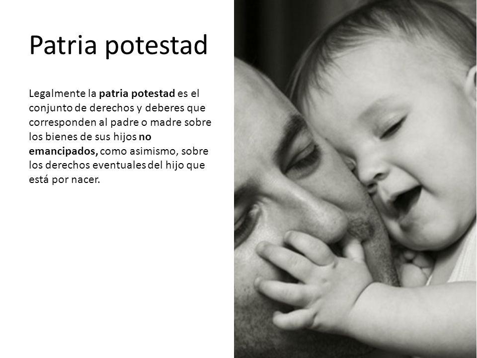Patria potestad Legalmente la patria potestad es el conjunto de derechos y deberes que corresponden al padre o madre sobre los bienes de sus hijos no