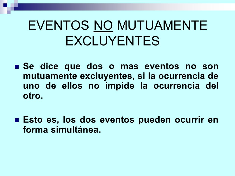 La probabilidad de que algún evento de un conjunto de eventos NO mutuamente excluyentes ocurra es igual a la suma de las probabilidades de los eventos simples, menos la probabilidad de que ambos ocurran simultáneamente.