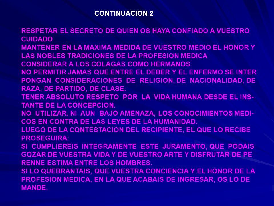 CONTINUACION 2 RESPETAR EL SECRETO DE QUIEN OS HAYA CONFIADO A VUESTRO CUIDADO MANTENER EN LA MAXIMA MEDIDA DE VUESTRO MEDIO EL HONOR Y LAS NOBLES TRA