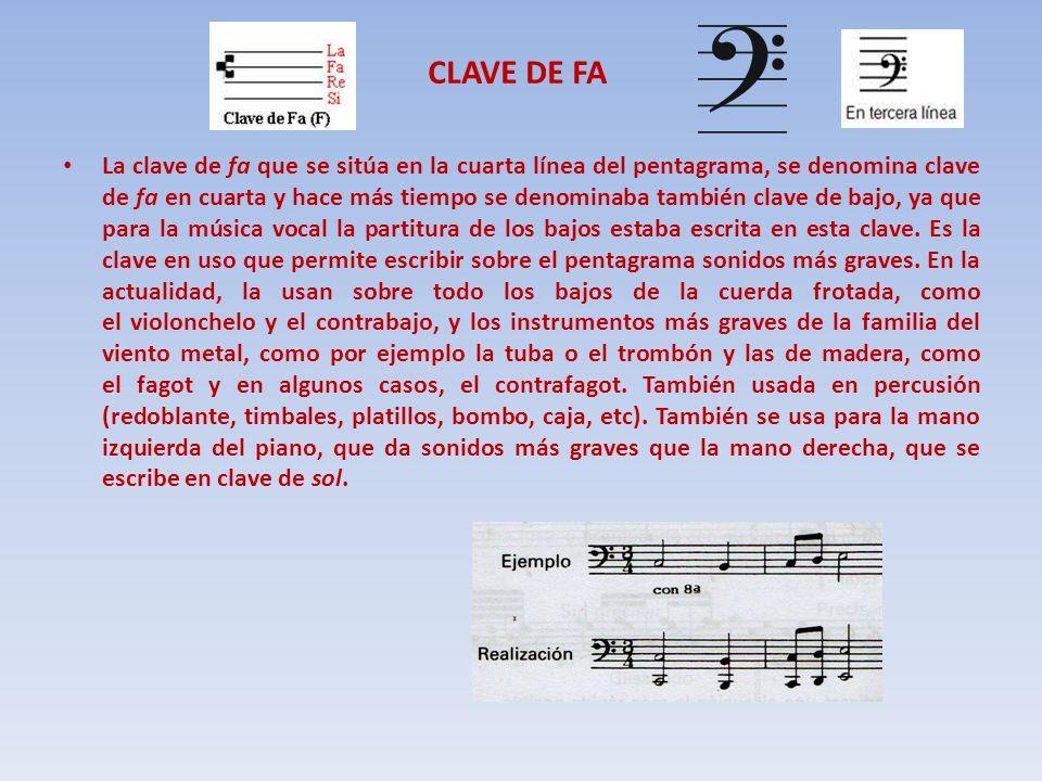 CLAVE DE FA La clave de fa que se sitúa en la cuarta línea del pentagrama, se denomina clave de fa en cuarta y hace más tiempo se denominaba también c