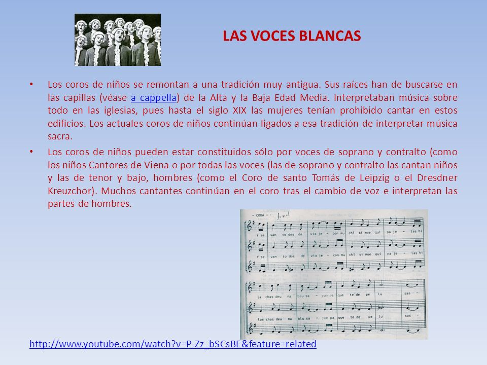 LAS VOCES BLANCAS Los coros de niños se remontan a una tradición muy antigua. Sus raíces han de buscarse en las capillas (véase a cappella) de la Alta