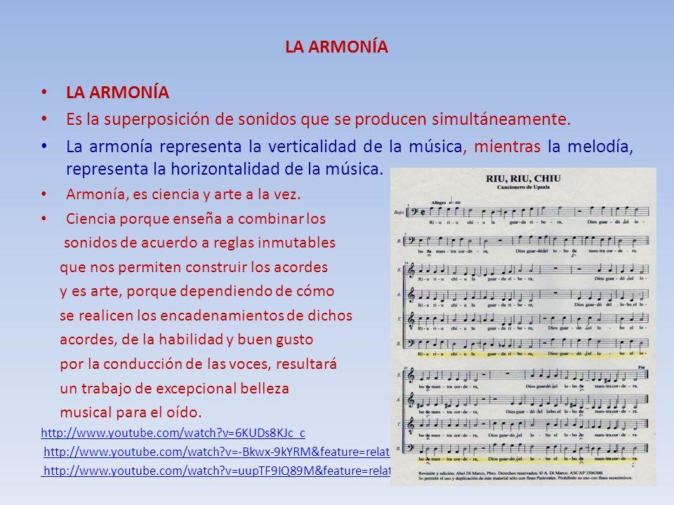 LA ARMONÍA Es la superposición de sonidos que se producen simultáneamente. La armonía representa la verticalidad de la música, mientras la melodía, re