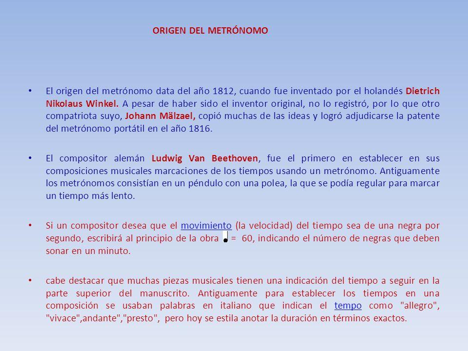ORIGEN DEL METRÓNOMO El origen del metrónomo data del año 1812, cuando fue inventado por el holandés Dietrich Nikolaus Winkel. A pesar de haber sido e