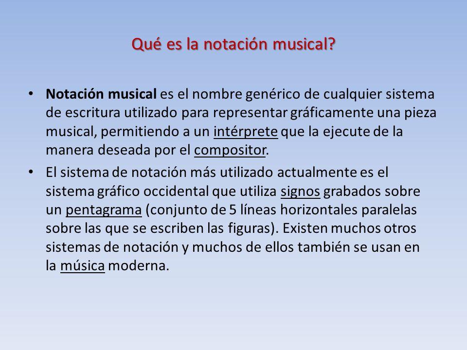 Qué es la notación musical? Notación musical es el nombre genérico de cualquier sistema de escritura utilizado para representar gráficamente una pieza