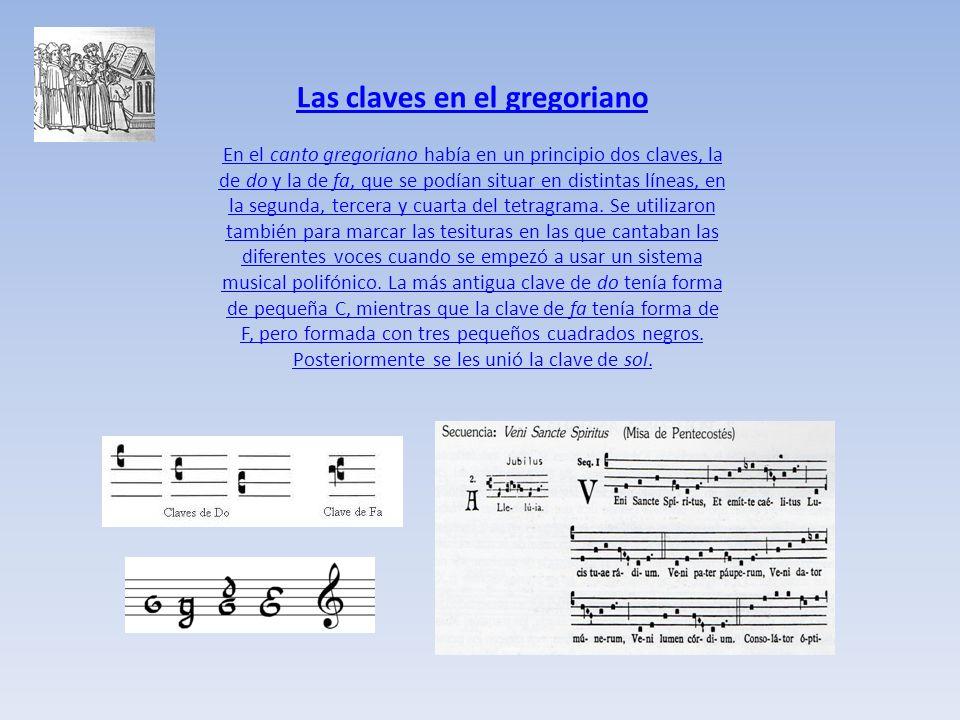 Las claves en el gregoriano En el canto gregoriano había en un principio dos claves, la de do y la de fa, que se podían situar en distintas líneas, en