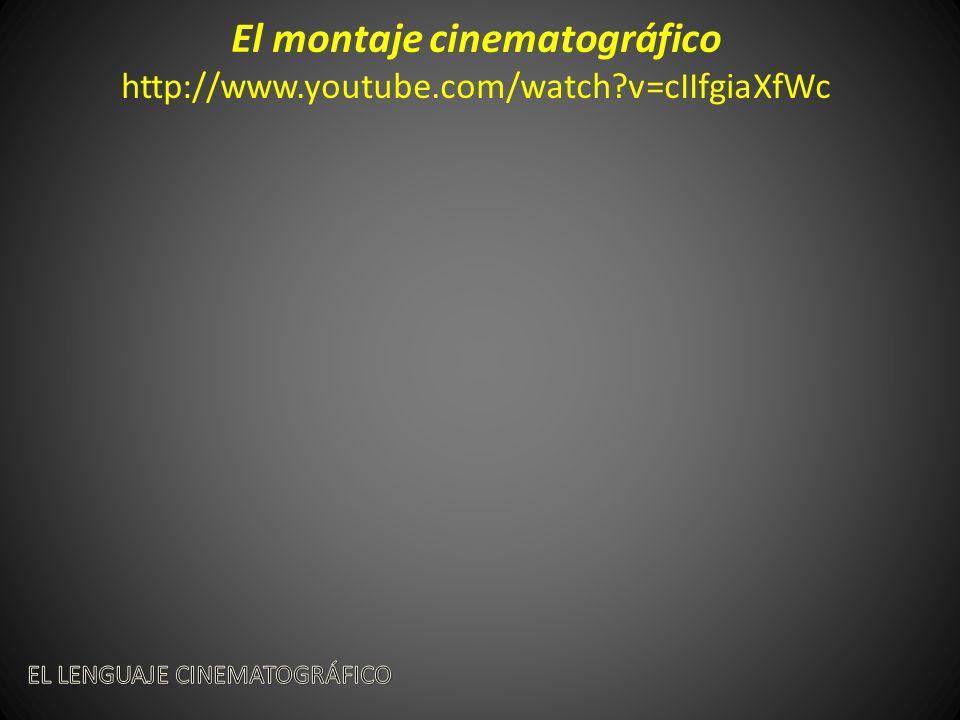El montaje cinematográfico http://www.youtube.com/watch?v=cIIfgiaXfWc