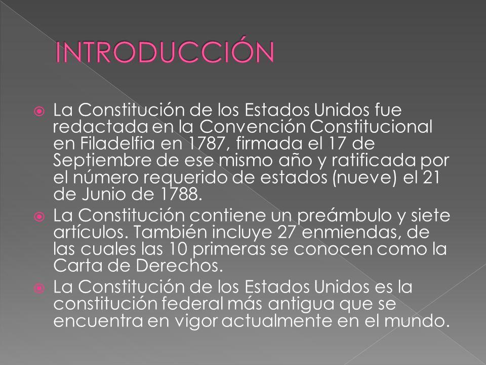 La Constitución de los Estados Unidos fue redactada en la Convención Constitucional en Filadelfia en 1787, firmada el 17 de Septiembre de ese mismo añ