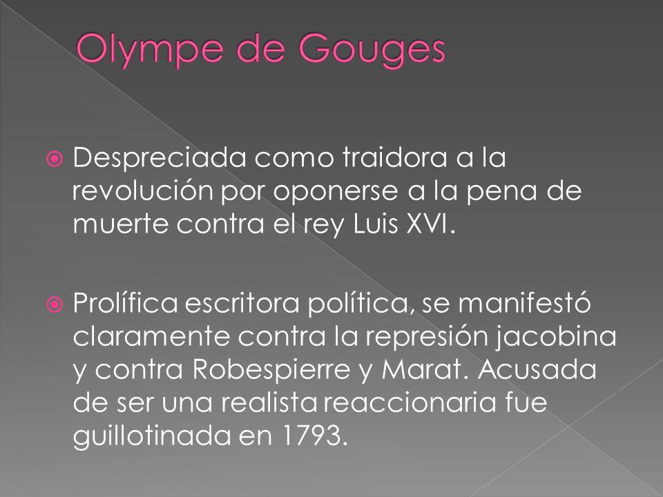 Despreciada como traidora a la revolución por oponerse a la pena de muerte contra el rey Luis XVI. Prolífica escritora política, se manifestó claramen