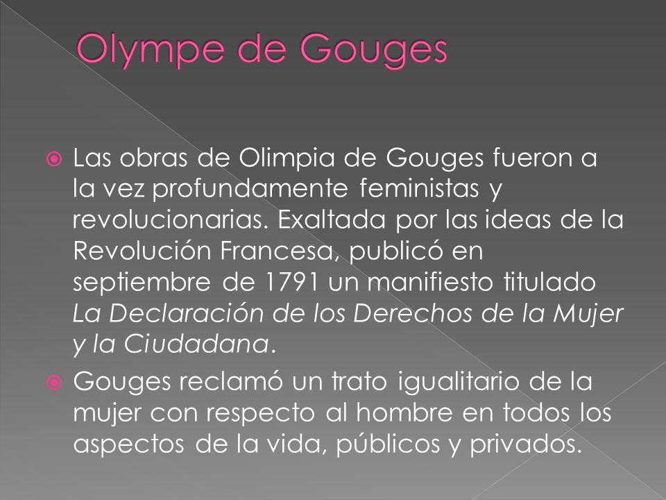 Las obras de Olimpia de Gouges fueron a la vez profundamente feministas y revolucionarias. Exaltada por las ideas de la Revolución Francesa, publicó e
