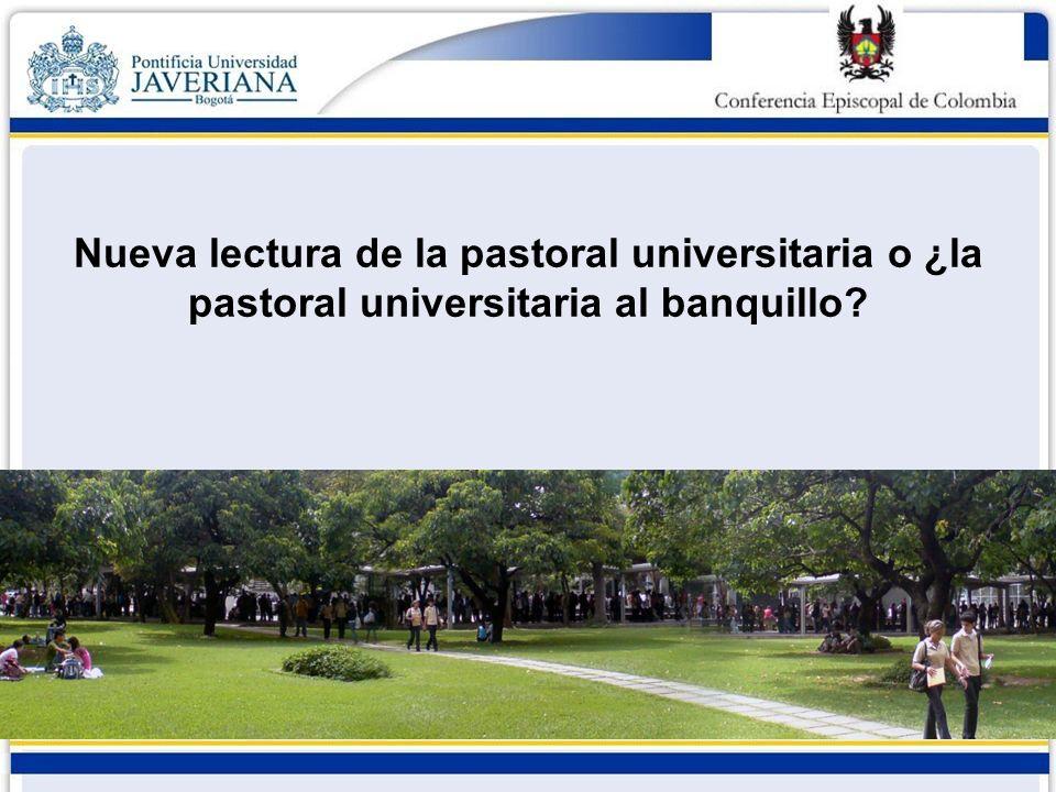 Nueva lectura de la pastoral universitaria o ¿la pastoral universitaria al banquillo?