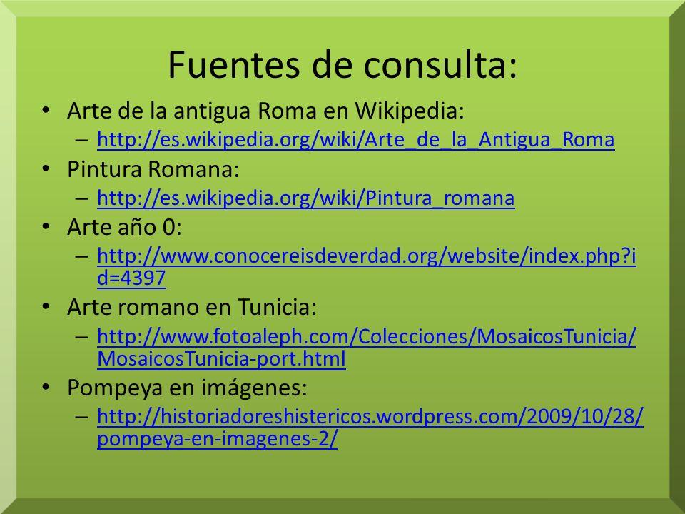 Fuentes de consulta: Arte de la antigua Roma en Wikipedia: – http://es.wikipedia.org/wiki/Arte_de_la_Antigua_Roma http://es.wikipedia.org/wiki/Arte_de