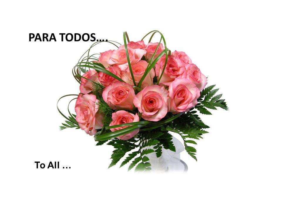 PARA TODOS…. To All …