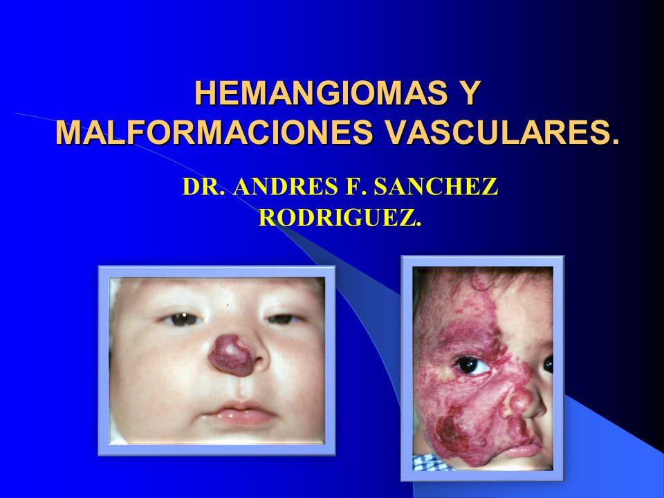 HEMANGIOMAS Y MALFORMACIONES VASCULARES. DR. ANDRES F. SANCHEZ RODRIGUEZ.