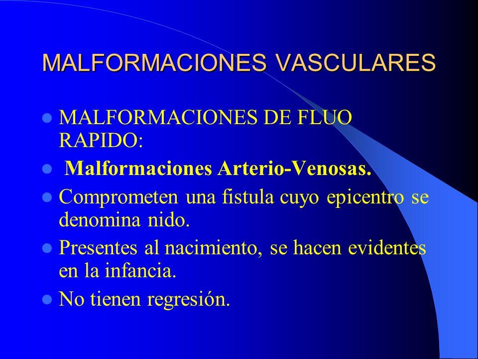 MALFORMACIONES VASCULARES MALFORMACIONES DE FLUO RAPIDO: Malformaciones Arterio-Venosas. Comprometen una fistula cuyo epicentro se denomina nido. Pres