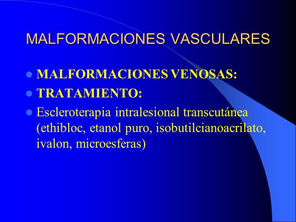 MALFORMACIONES VASCULARES MALFORMACIONES VENOSAS: TRATAMIENTO: Escleroterapia intralesional transcutánea (ethibloc, etanol puro, isobutilcianoacrilato