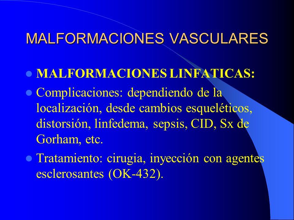 MALFORMACIONES VASCULARES MALFORMACIONES LINFATICAS: Complicaciones: dependiendo de la localización, desde cambios esqueléticos, distorsión, linfedema