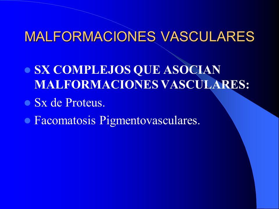 MALFORMACIONES VASCULARES SX COMPLEJOS QUE ASOCIAN MALFORMACIONES VASCULARES: Sx de Proteus. Facomatosis Pigmentovasculares.