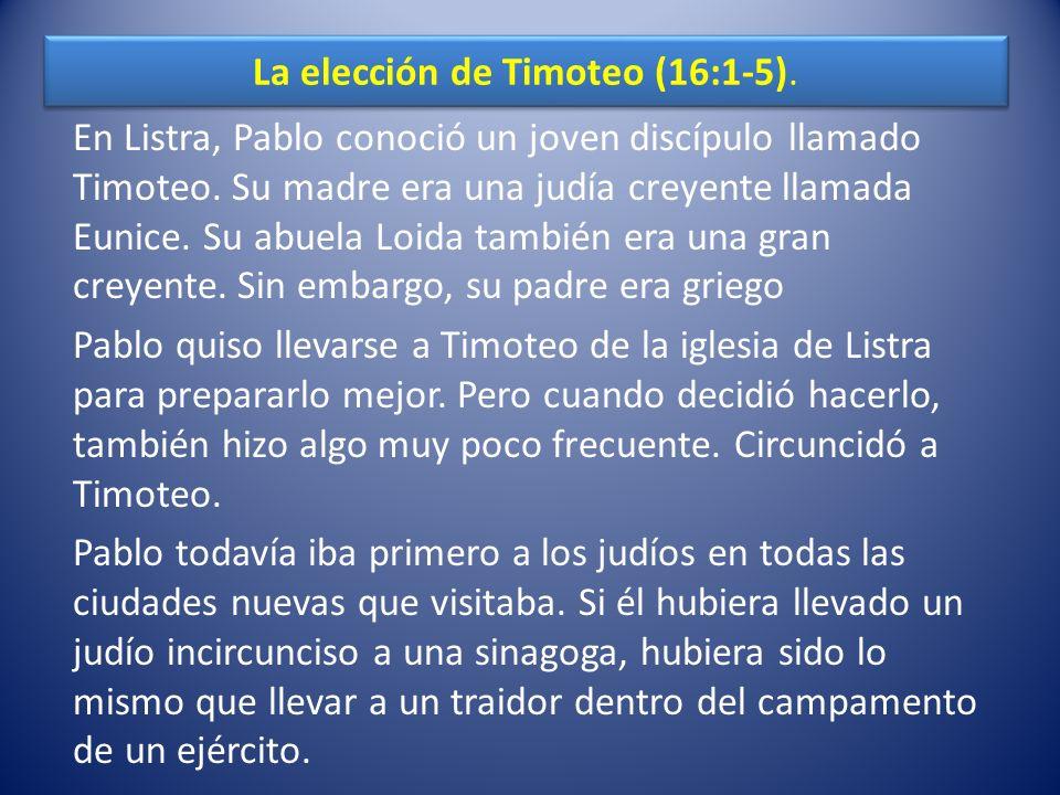 La elección de Timoteo (16:1-5).En Listra, Pablo conoció un joven discípulo llamado Timoteo.