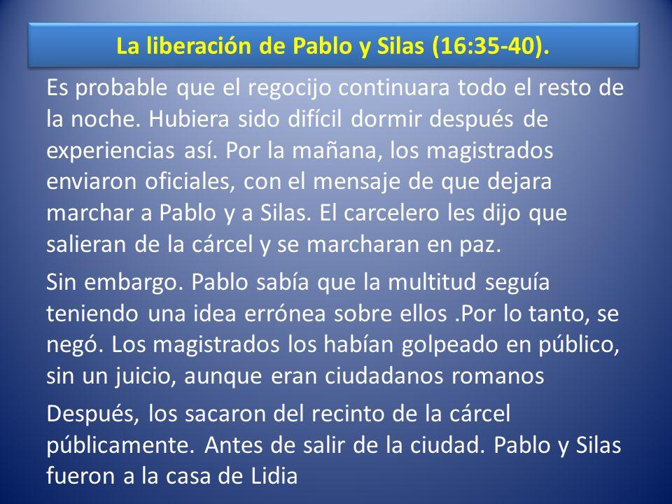 La liberación de Pablo y Silas (16:35-40).