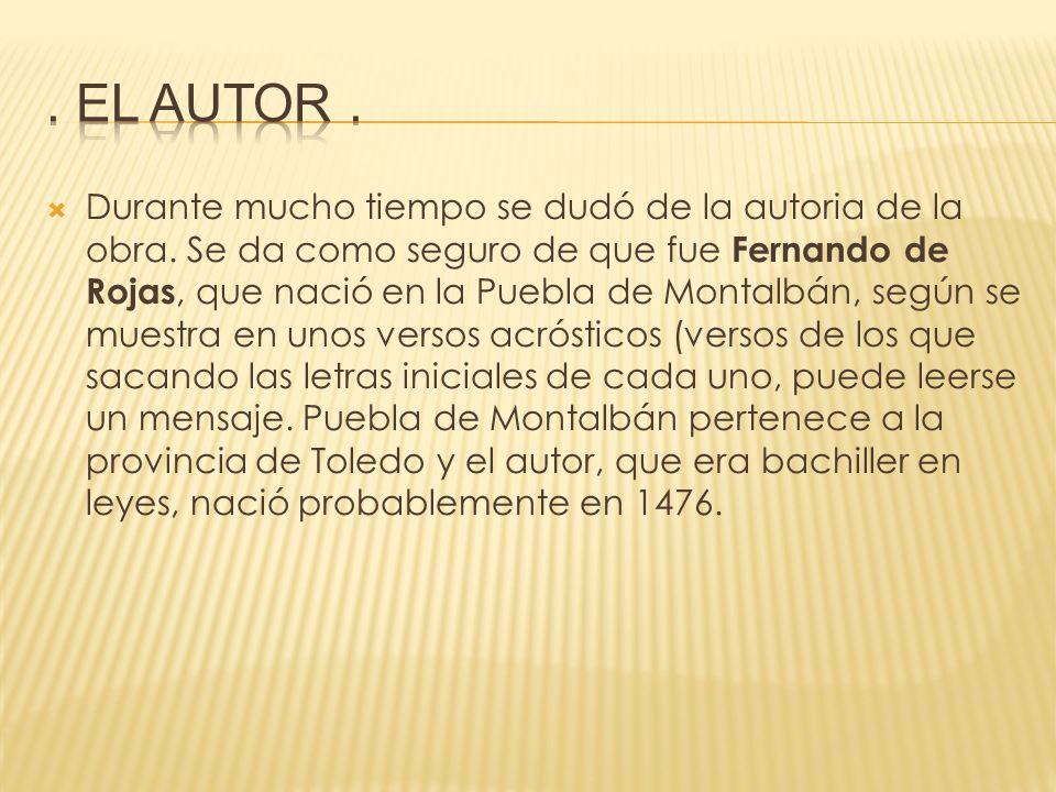 Durante mucho tiempo se dudó de la autoria de la obra. Se da como seguro de que fue Fernando de Rojas, que nació en la Puebla de Montalbán, según se m