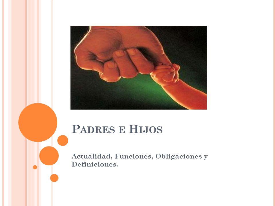 P ADRES E H IJOS Actualidad, Funciones, Obligaciones y Definiciones.