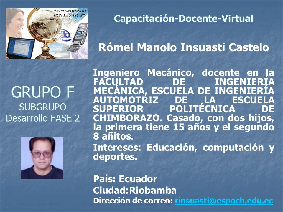 GRUPO F SUBGRUPO Desarrollo FASE 2 Rómel Manolo Insuasti Castelo Ingeniero Mecánico, docente en la FACULTAD DE INGENIERÍA MECÁNICA, ESCUELA DE INGENIERÍA AUTOMOTRIZ DE LA ESCUELA SUPERIOR POLITÉCNICA DE CHIMBORAZO.