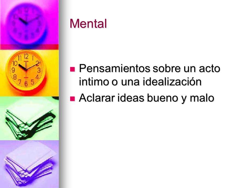 Mental Pensamientos sobre un acto intimo o una idealización Pensamientos sobre un acto intimo o una idealización Aclarar ideas bueno y malo Aclarar ideas bueno y malo