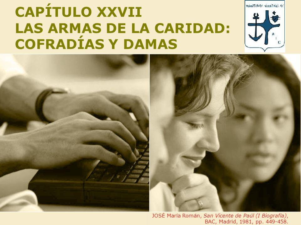 CAPÍTULO XXVII LAS ARMAS DE LA CARIDAD: COFRADÍAS Y DAMAS JOSÉ María Román, San Vicente de Paúl (I Biografía), BAC, Madrid, 1981, pp.