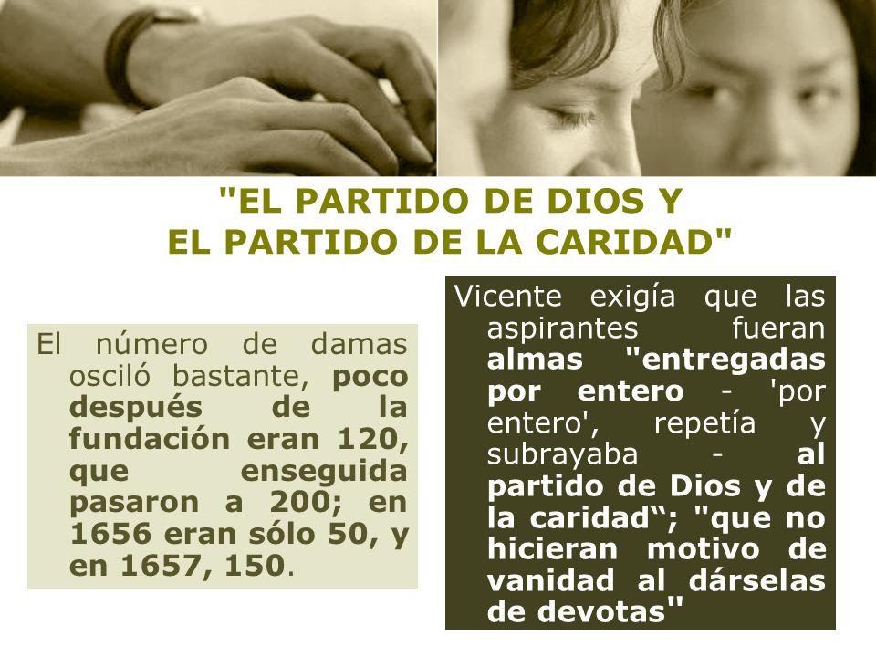 EL PARTIDO DE DIOS Y EL PARTIDO DE LA CARIDAD El número de damas osciló bastante, poco después de la fundación eran 120, que enseguida pasaron a 200; en 1656 eran sólo 50, y en 1657, 150.