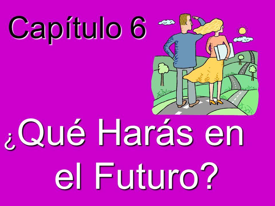 Capítulo 6 ¿ Qué Harás en el Futuro? el Futuro?