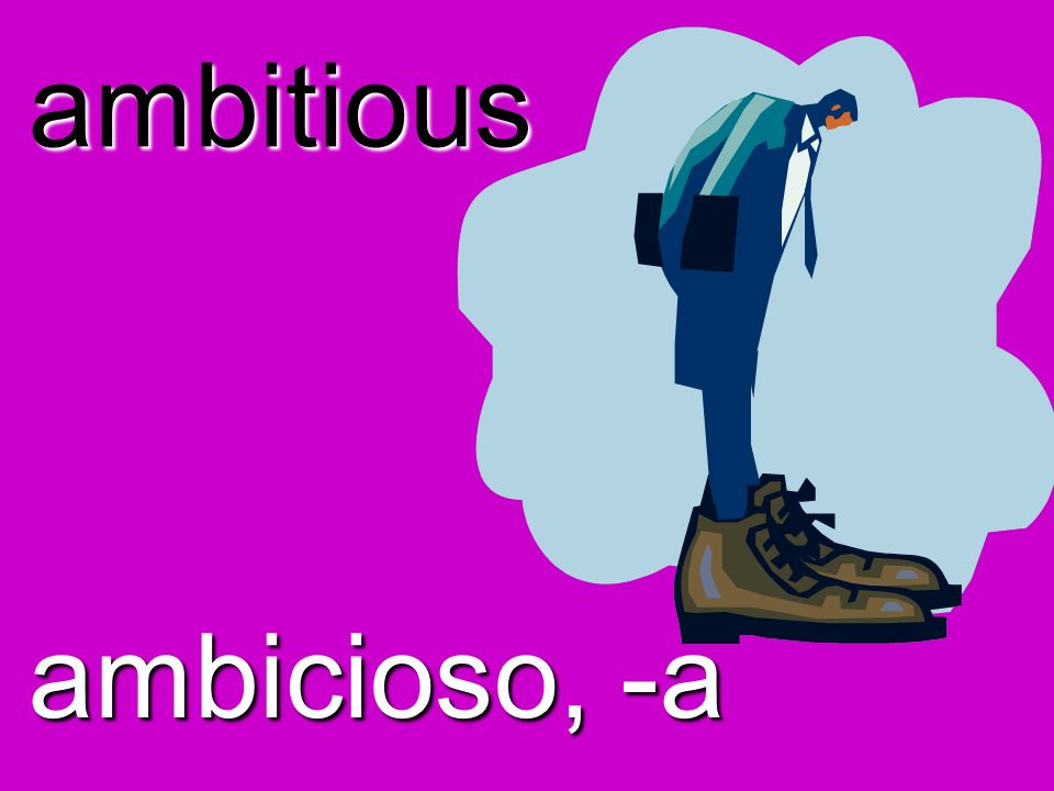 ambitious ambicioso, -a