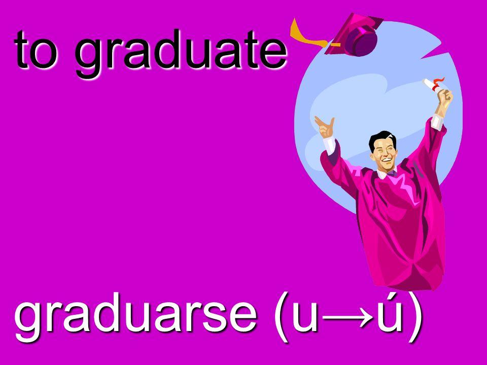 to graduate graduarse (uú)