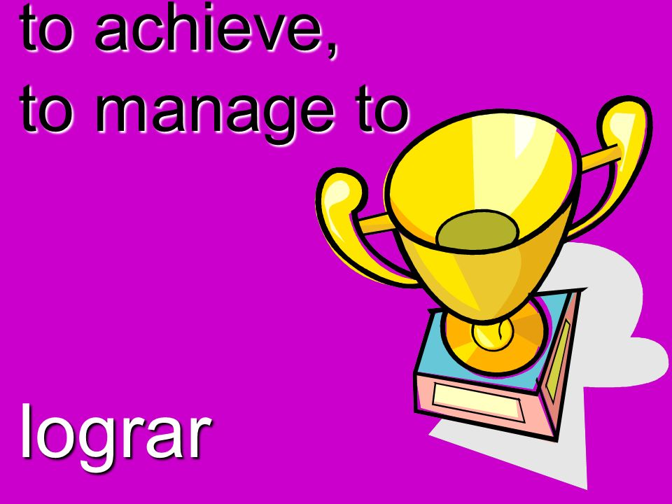 to achieve, to manage to lograr