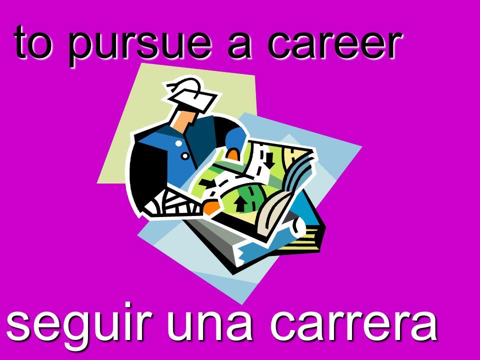 to pursue a career seguir una carrera