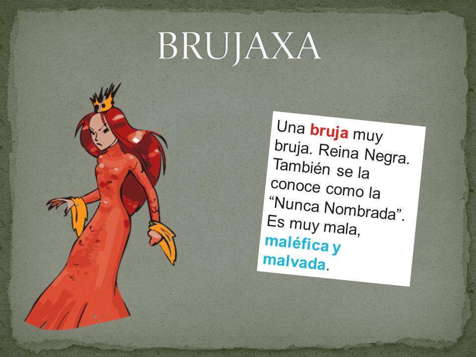 Una bruja muy bruja. Reina Negra. También se la conoce como la Nunca Nombrada. Es muy mala, maléfica y malvada.