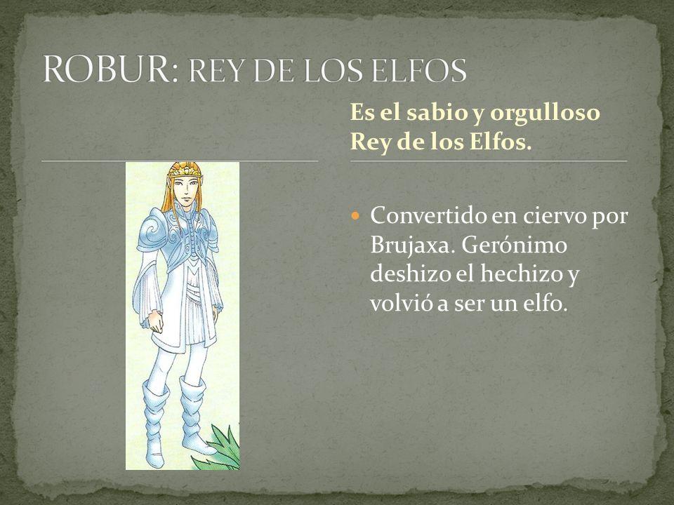 Convertido en ciervo por Brujaxa. Gerónimo deshizo el hechizo y volvió a ser un elfo. Es el sabio y orgulloso Rey de los Elfos.